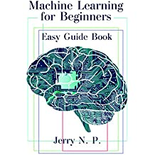 Machine Learning for Beginners: Easy Guide Book (English Edition)