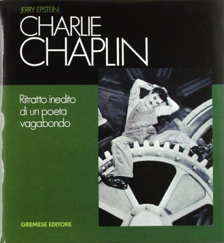 charlie chaplin. ritratto inedito di un poeta vagabondo