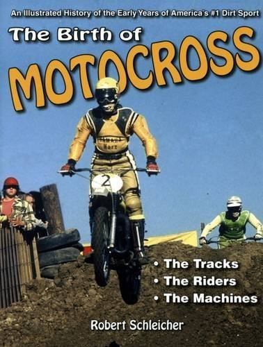 The Birth of Motocross: An Illustrated History of the Early Years of America's #1 Dirt Sport - The Tracks - The Riders - The Machines by Robert Schleichert (2015-05-18) par Robert Schleichert
