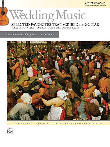 Wedding Music: Selected Favorites Transcribed for Guitar: Light Classics Arrangements for Guitar (Alfred Classical Guitar Masterwork)