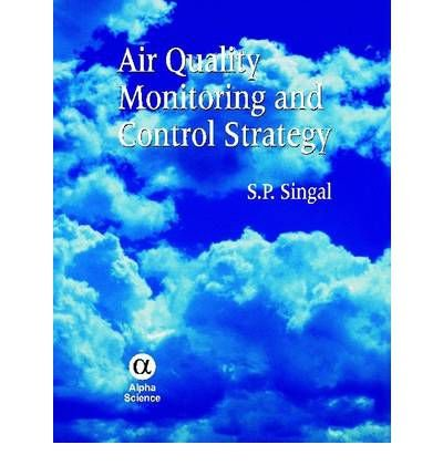 [(Air Quality Monitoring and Control Strategy)] [Author: Sagar Pal Singal] published on (June, 2012)