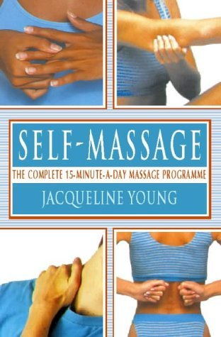 Self Massage: The complete 15-minute-a-day massage programme: A Complete 15 Minutes-a-day Massage Programme by Jacqueline Young (3-Mar-1997) Paperback