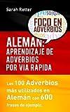 Aleman: Aprendizaje de Adverbios por Via Rapida: Los 100 adverbios más usados en alemán con 600 frases de ejemplo.