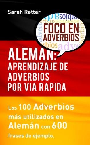 Aleman: Aprendizaje de Adverbios por Via Rapida: Los 100 adverbios más usados en alemán con 600 frases de ejemplo. por Sarah Retter