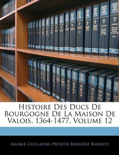 Histoire Des Ducs de Bourgogne de La Maison de Valois, 1364-1477, Volume 12