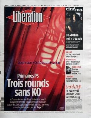 LIBERATION [No 7932] du 08/11/2006 - CINEMA - UN DAHLIA NOIR TRES NOIR - MONDE - LES TRUCS NE REVENT PLUS D'EUROPE - POLITIQUES - 2007 - HULOT FAIT UN PACTE EN AVANT - ECONOMIE - JOURNEE DE GREVE A LA SNCF - CULTURE - JEANNE BALIBAR REPREND LE MICRO - GRAND ANGLE - LE NOUVEAU LOOK DE SAINT PETERSBOURG