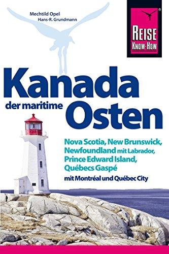Kanada, der maritime Osten: Nova Scotia, New Brunswick, Newfoundland mit Labrador, Prince Edward Island, Québecs Gaspé und mit Montréal und Québec City (Reise Know How)