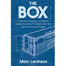 The Box: How the Shipping Container Made the World Smaller and the World Economy Bigger by Marc Levinson (2006-04-09)