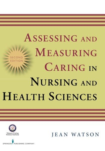 Assessing and Measuring Caring in Nursing and Health Science: Second Edition (Watson, Assessing and Measuring Caring in Nursing and Health Science) by Jean Watson PhD RN HNC FAAN (2008-09-23)
