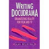 Writing Docudrama: Dramatizing Reality for Film and TV