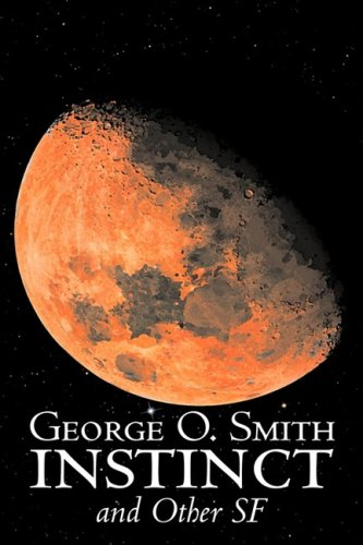 Instinct and Other SF by George O. Smith, Science Fiction, Adventure, Space Opera Cover Image
