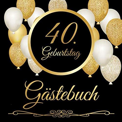 40. Geburtstag Gästebuch: 40 Jahre - Geschenkidee Zum Eintragen und zum Ausfüllen von Glückwünschen für das Geburtstagskind - Als tolles Geschenk für ... Erinnerung; Motiv: Schwarz gold Luftballons