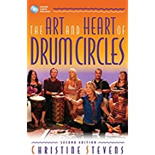 The Art and Heart of Drum Circles: Second Edition