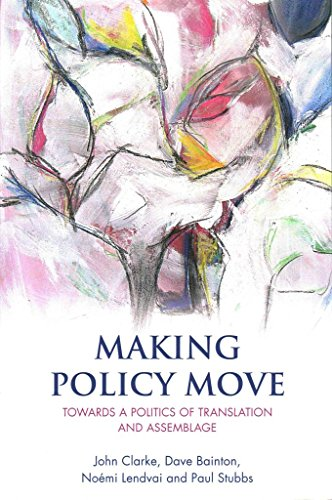[(Making Policy Move : Towards a Politics of Translation and Assemblage)] [By (author) John Clarke ] published on (June, 2015)