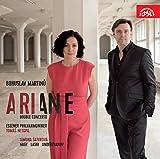 Martinu : Ariane - Double Concerto. Saturnova, Nagy, Lasri, Anderzhanov, Netopil.