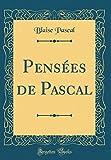 Pensées de Pascal (Classic Reprint) - Forgotten Books - 27/07/2018