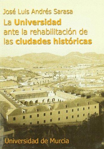 Universidad ante la Rehabilitación de las Ciudades Historicas, La por José Luis Andrés Sarasa