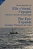 Elle s'etend l'epopee / The Epics Expands: Relecture et ouverture du corpus epique / Rereading & Widening the Epic Corpus
