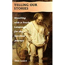 Telling Our Stories: Wrestling with a Fresh Language for the Spiritual Life (Wounded Pilgrim)