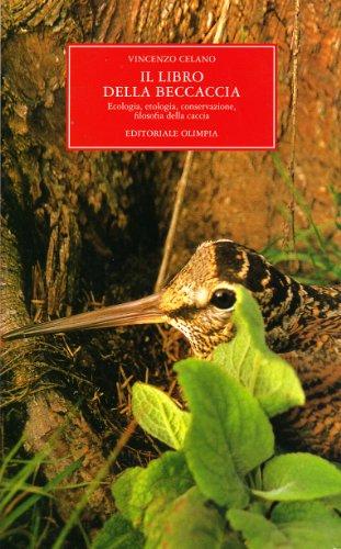 Il libro della beccaccia. Ecologia, etologia, conservazione, filosofia della caccia