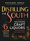Distilling the South: A Guide to Southern Craft Liquors and the People Who Make Them