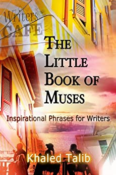 The Little Book of Muses: Inspirational Phrases for Writers (English Edition) von [Talib, Khaled]