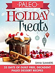 Paleo Holiday Treats: 25 Days of Guilt-free, Decadent Paleo Dessert Recipes (English Edition)
