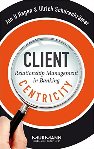 Client Centricity. Relationship Management in Banking