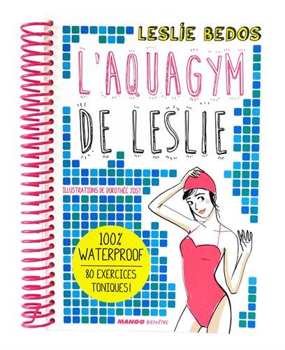 L'aquagym de Leslie : 100% waterproof, 80 exercices toniques !