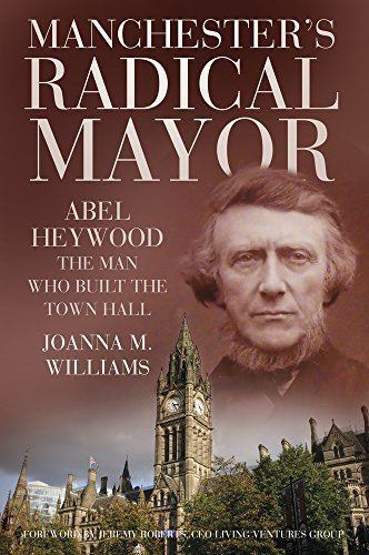 manchesters-radical-mayor-abel-heywood-the-man-who-built-the-town-hall
