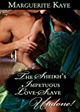 The Sheikh's Impetuous Love-Slave (Mills & Boon Historical Undone) (Princes of the Desert, Book 1)