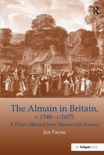 The Almain in Britain, c.1549-c.1675: A Dance Manual from Manuscript Sources: Their History and Choreography