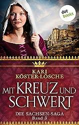 Mit Kreuz und Schwert - Dritter Roman der Sachsen-Saga (Die Sachsen-Saga)