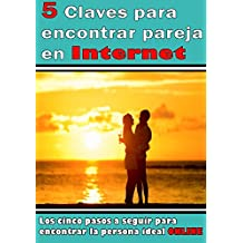 5 Claves para encontrar pareja en Internet: Los cinco pasos para encontrar a la persona ideal de manera online.