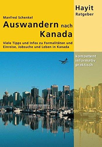 Auswandern nach Kanada: Viele Tipps und Infos zu Visum, Einreise, Jobsuche und Leben in Kanada (Hayit Ratgeber) (Usa Visum)