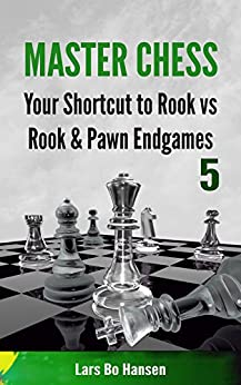 Your Shortcut to Rook & Pawn vs. Rook Endgames (Master Chess Book 5) (English Edition) par [Hansen, Lars Bo]