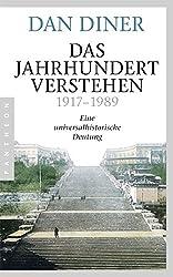 Das Jahrhundert verstehen: Eine universalhistorische Deutung