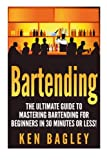 Best Bartender Books - Bartending: The Ultimate Guide to Mastering Bartending Review