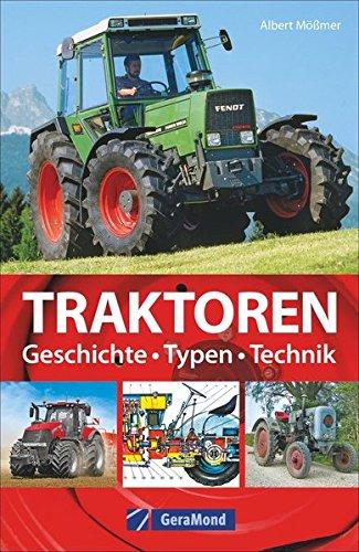 Das Buch der Traktoren. Typen - Technik - Einsatz: Trecker, Schlepper, Bulldog. Wissenswertes zu den Marken Deutz, Eicher, Fendt, Güldner, Hanomag, Kramer, Lanz, Steyr, Schlüter u.v.a.
