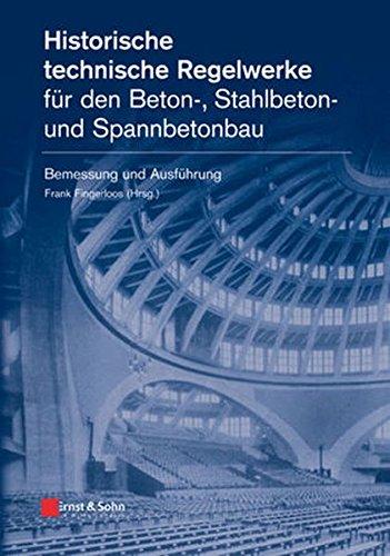Historische technische Regelwerke für den  Beton-, Stahlbeton- und Spannbetonbau: Bemessung und Ausführung: Bemessung Und Ausfuhrung