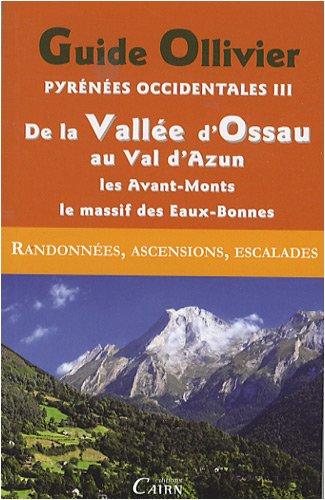 Guide Olliver Pyrénées occidentales : Tome 3 : De la Vallée d'Ossau au Val d'Azun, Les Avant-Monts, Le Massif Calcaire des Eaux-Bonnes par Robert Ollivier