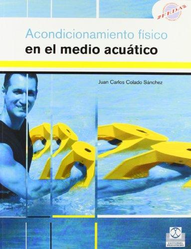 ACONDICIONAMIENTO FÍSICO EN EL MEDIO ACUÁTICO (Color) (Deportes) por Juan Carlos Colado Sánchez