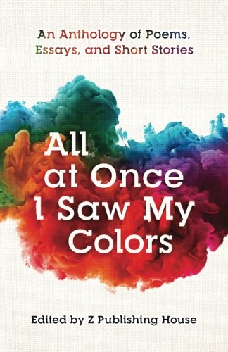 all-at-once-i-saw-my-colors-an-anthology-of-poems-essays-and-short-stories