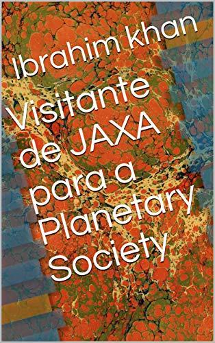 Visitante de JAXA para a Planetary Society (Galician Edition) por Ibrahim khan