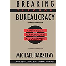 Breaking Through Bureaucracy: A New Vision for Managing in Government