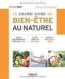 Le grand livre du bien-être au naturel: Vaincre efficacement les effets des stress. Lutter contre les insomnies. Stimuler son énergie vitale.