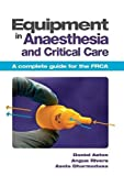 Equipment in Anaesthesia and Critical Care: A complete guide for the FRCA
