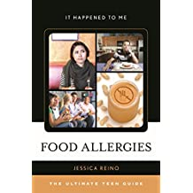 Food Allergies: The Ultimate Teen Guide (It Happened to Me)
