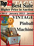 Top25 Best Sale - Higher Price in Auction - January 2013 - Vintage Pinball (Top25 Best Sale Higher Price in Auction Book 21) (English Edition)