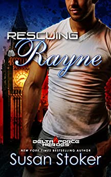 Rescuing Rayne (Delta Force Heroes Book 1) by [Stoker, Susan]